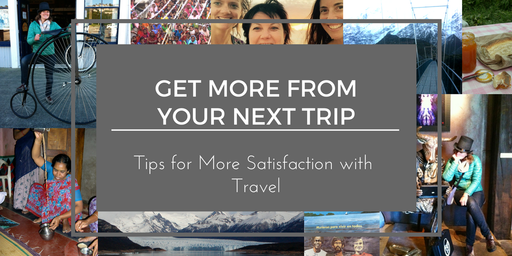 Get More From Your Next Trip: Tips for More Satisfaction with Travel