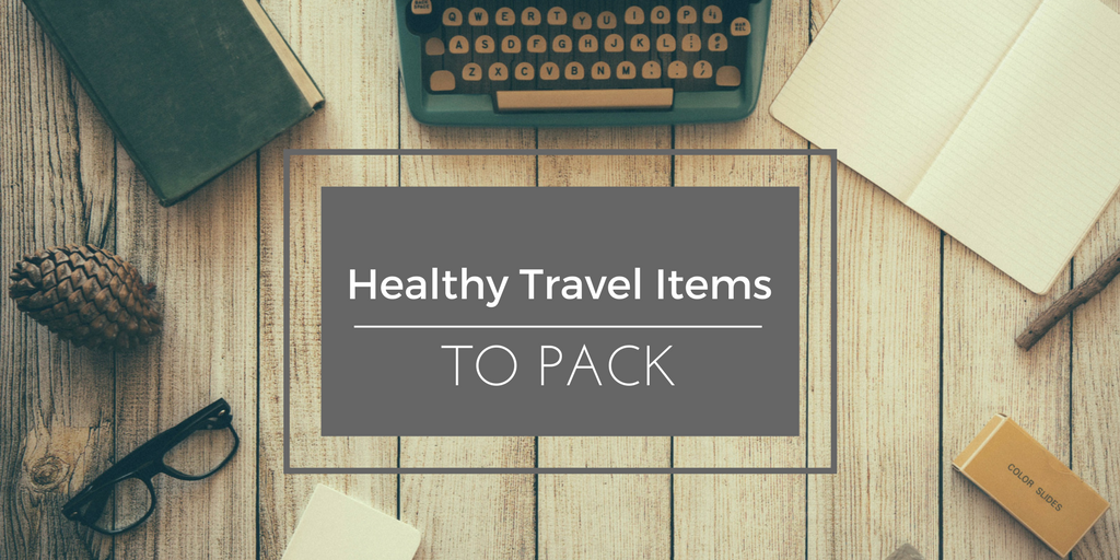 Healthy Travel Items ToPack