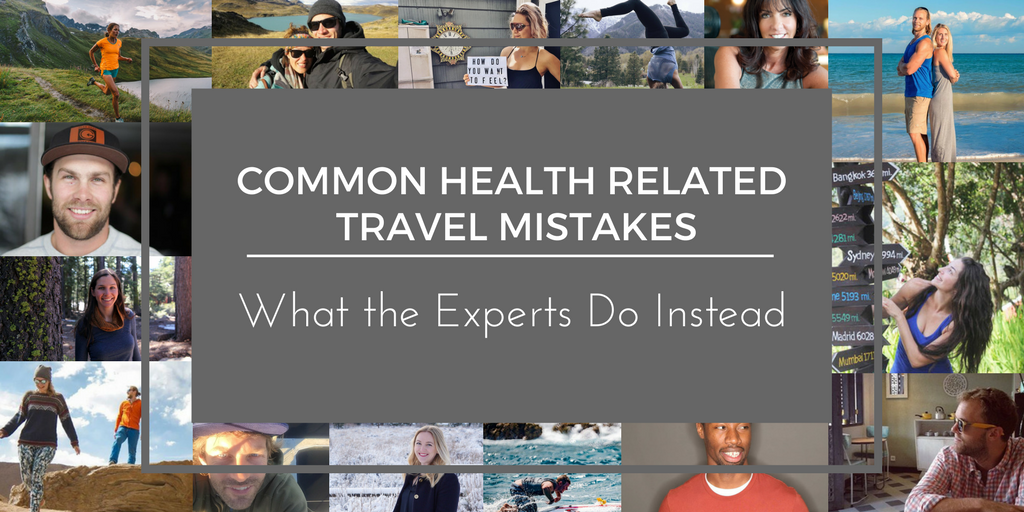 Common Health Related Travel Mistakes and What the Experts DoInstead