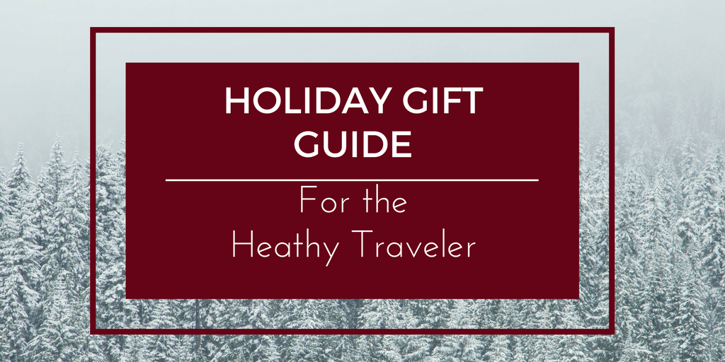Holiday Gift Guide For The HealthyTraveler