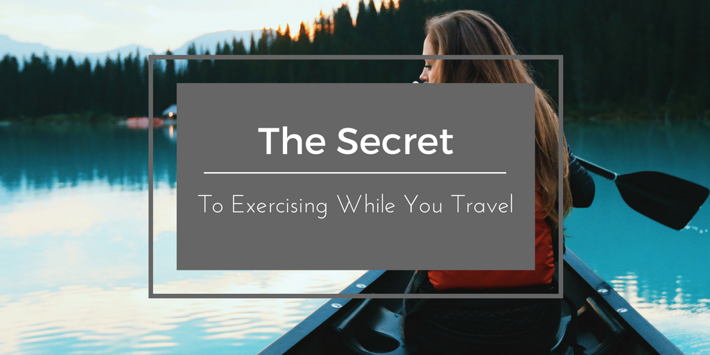 The Secret To Exercising While You Travel